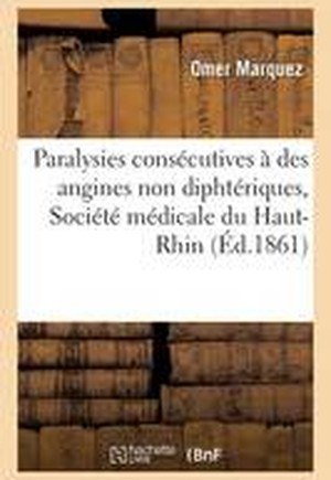 Paralysies Consecutives a Des Angines Non Diphteriques, Observations Communiquees
