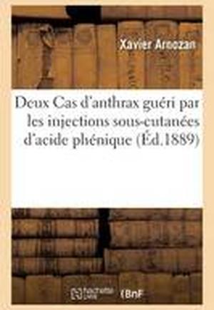 Deux Cas D'Anthrax Gueri Par Les Injections Sous-Cutanees D'Acide Phenique