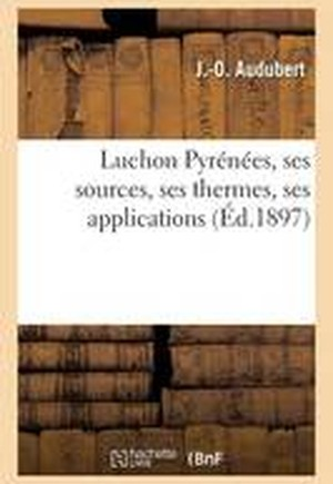 Luchon Pyrenees, Ses Sources, Ses Thermes, Ses Applications