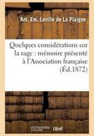Quelques Considerations Sur La Rage: Memoire Presente A L'Association Francaise