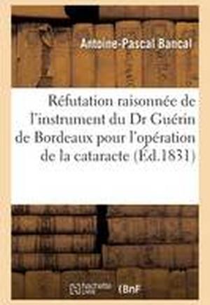 Refutation Raisonnee de L'Instrument Du Dr Guerin de Bordeaux Pour L'Operation de La Cataracte