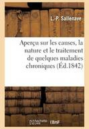 Aper�u Sur Les Causes, La Nature Et Le Traitement de Quelques Maladies Chroniques 1842