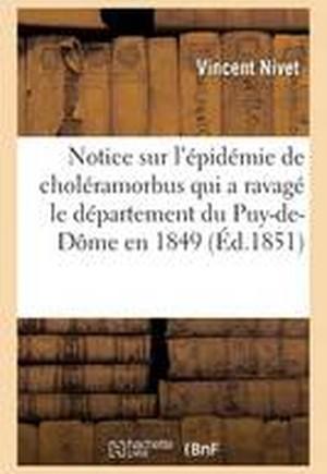Notice Sur L'Epidemie de Choleramorbus Qui a Ravage Le Departement Du Puy-de-Dome En 1849