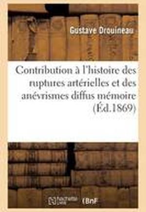 Contribution A L'Histoire Des Ruptures Arterielles Et Des Anevrismes Diffus: Memoire