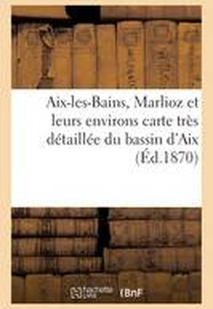 AIX-Les-Bains, Marlioz Et Leurs Environs Carte Tres Detaillee Du Bassin D'Aix
