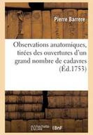 Observations Anatomiques, Tirees Des Ouvertures D'Un Grand Nombre de Cadavres
