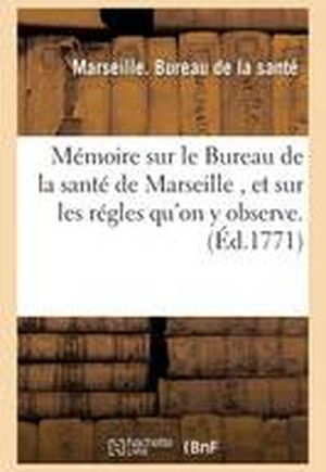 Memoire Sur Le Bureau de La Sante de Marseille Et Sur Les Regles Qu'on y Observe.