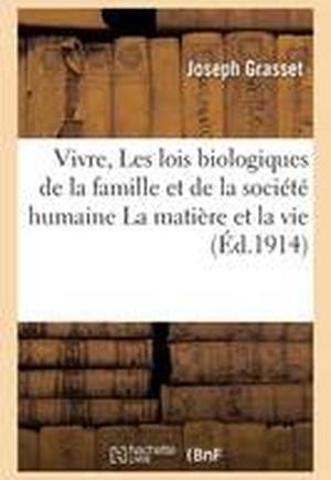 Vivre Les Lois Biologiques de La Famille Et de La Societe Humaine La Matiere Et La Vie, Conference