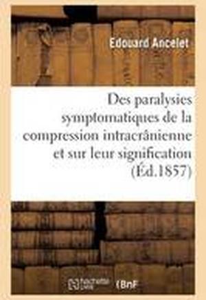 Des Paralysies Symptomatiques de La Compression Intracra[nienne Et Sur Leur Signification
