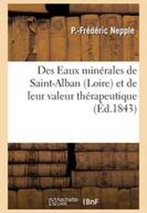 Des Eaux Minerales de Saint-Alban Loire Et de Leur Valeur Therapeutique
