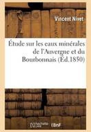 Etude Sur Les Eaux Minerales de L'Auvergne Et Du Bourbonnais