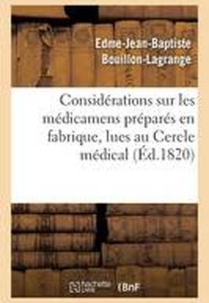 Considerations Sur Les Medicamens Prepares En Fabrique, Lues Au Cercle Medical