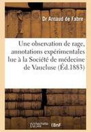 Une Observation de Rage: Avec Annotations Experimentales: Lue a la Societe de Medecine