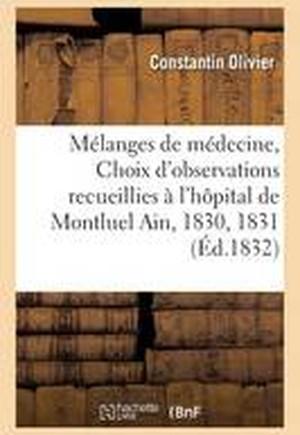 Melanges de Medecine, Ou Choix D'Observations Recueillies A L'Hopital de Montluel Ain, 1830 Et 1831