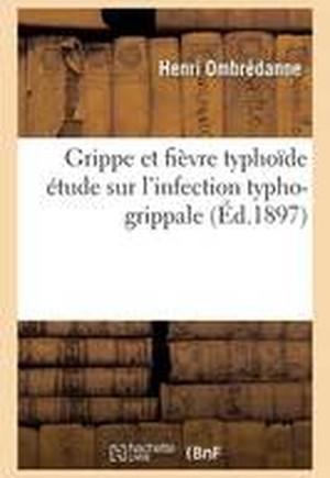 Grippe Et Fievre Typhoide: Etude Sur L'Infection Typho-Grippale