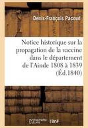 Notice Historique Sur La Propagation de La Vaccine Dans Le Departement de L'Ain, de 1808 a 1839