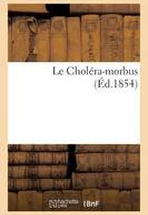 Le Chol�ra-Morbus, Par l'Auteur Des V�ridiques