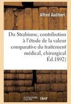 Du Strabisme, Contribution A L'Etude de La Valeur Comparative Du Traitement Medical Et Chirurgical