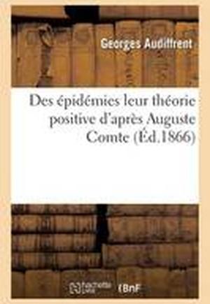 Des Epidemies: Leur Theorie Positive D'Apres Auguste Comte