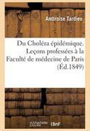 Du Chol�ra �pid�mique. Le�ons Profess�es � La Facult� de M�decine de Paris