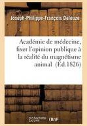 Acad�mie de M�decine, Fixer l'Opinion Publique � La R�alit� Du Magn�tisme Animal