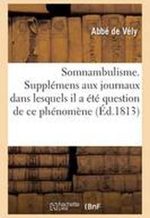 Somnambulisme . Suppl�mens Aux Journaux Dans Lesquels Il a �t� Question de Ce Ph�nom�ne