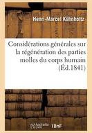 Consid rations G n rales Sur La R g n ration Des Parties Molles Du Corps Humain, Par H. Kuhnholtz,