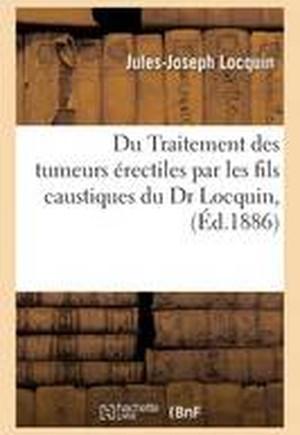 Du Traitement Des Tumeurs �rectiles Par Les Fils Caustiques Du Dr Locquin,
