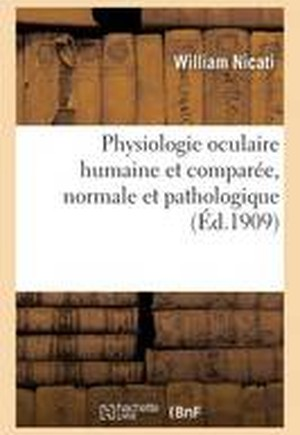 Physiologie Oculaire Humaine Et Compar e, Normale Et Pathologique