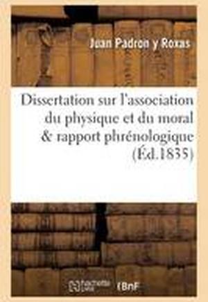 Dissertation Sur l'Association Du Physique Et Du Moral, Consid�r�e Sous Le Rapport Phr�nologique