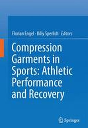 Compression Garments in Sports: Athletic Performance and Recovery 2017