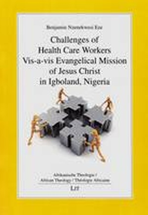 Challenges of Health Care Workers Vis-a-Vis Evangelical Mission of Jesus Christ in Igboland, Nigeria: 2