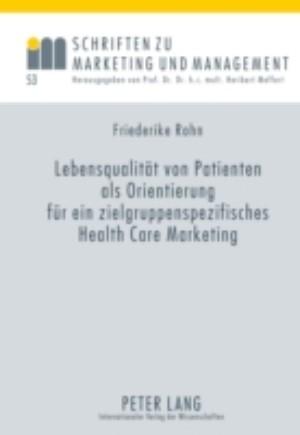 Lebensqualitaet von Patienten als Orientierung fuer ein zielgruppenspezifisches Health Care Marketing