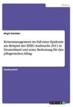 Krisenmanagement Im Fall Einer Epidemie Am Beispiel Des Ehec-Ausbruchs 2011 in Deutschland Und Seine Bedeutung Fur Den Pflegerischen Alltag