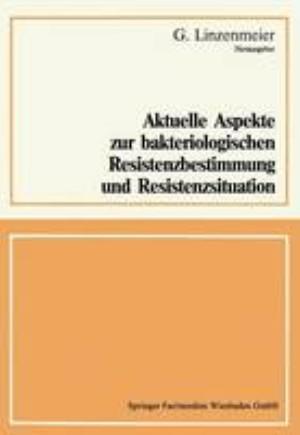 Aktuelle Aspekte Zur Bakteriologischen Resistenzbestimmung Und Resistenzsituation