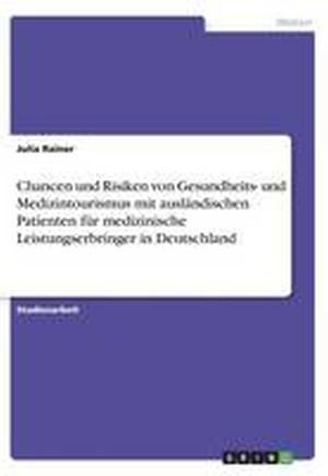 Chancen Und Risiken Von Gesundheits- Und Medizintourismus Mit Auslandischen Patienten Fur Medizinische Leistungserbringer in Deutschland