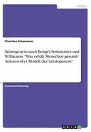 """Salutogenese Nach Bengel, Strittmatter Und Willmanns """"Was Erhalt Menschen Gesund? Antonovskys Modell Der Salutogenese"""""""