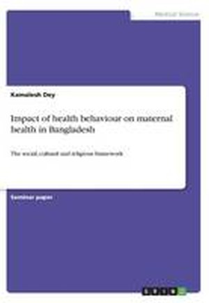 Impact of Health Behaviour on Maternal Health in Bangladesh