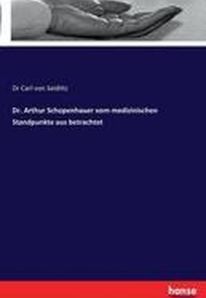 Dr. Arthur Schopenhauer Vom Medizinischen Standpunkte Aus Betrachtet