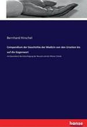 Compendium Der Geschichte Der Medicin Von Den Urzeiten Bis Auf Die Gegenwart