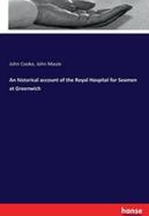 An Historical Account of the Royal Hospital for Seamen at Greenwich