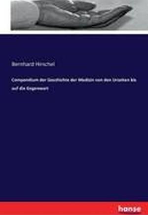 Compendium Der Geschichte Der Medizin Von Den Urzeiten Bis Auf Die Gegenwart