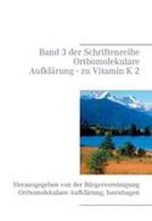 Band 3 Der Schriftenreihe Orthomolekulare Aufklarung - Zu Vitamin K 2