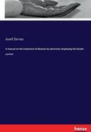 A Manual on the Treatment of Diseases by Electricity Employing the Faradic Current