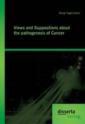 Views and Suppositions about the Pathogenesis of Cancer