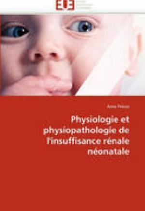 Physiologie Et Physiopathologie de l'Insuffisance R nale N onatale