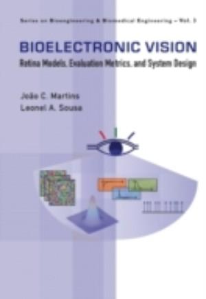 Bioelectronic Vision: Retina Models, Evaluation Metrics And System Design