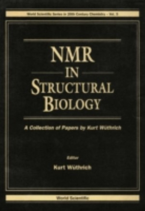 Nmr In Structural Biology: A Collection Of Papers By Kurt Wuthrich