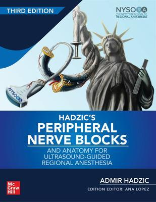 Hadzic's Peripheral Nerve Blocks and Anatomy for Ultrasound-Guided Regional Anesthesia