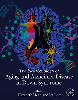 The Neurobiology of Aging and Alzheimer Disease in Down Syndrome